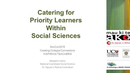 SocCon2015 Creating Collegial Connections INSPIRING TEACHERS! Margaret Leamy National Coordinator Social Science Te Tapuae o Rehua Consortium Catering.