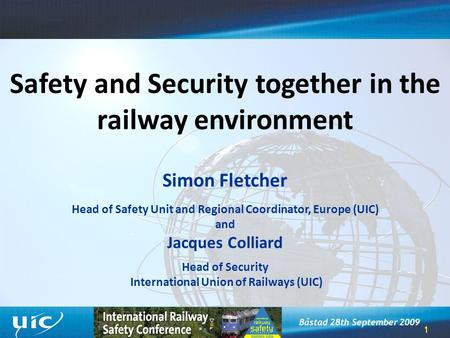 1 Båstad 28th September 2009 Safety and Security together in the railway environment Simon Fletcher Head of Safety Unit and Regional Coordinator, Europe.