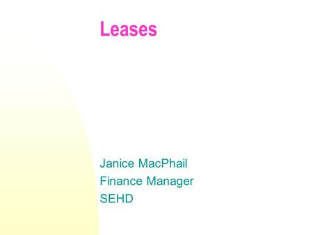 Leases Janice MacPhail Finance Manager SEHD. Leases – Accounting rules SSAP 21 Accounting for leases and hire purchase contracts FRS 5 – reporting the.