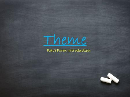 Theme Rave Form Introduction. What is Theme? The message(s) or lesson(s) the author wants you to learn from the story.