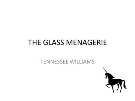 THE GLASS MENAGERIE TENNESSEE WILLIAMS. BACKGROUND Tennessee Williams born Thomas Lanier Williams in 1911, Mississippi Very close to his sister Rose who.