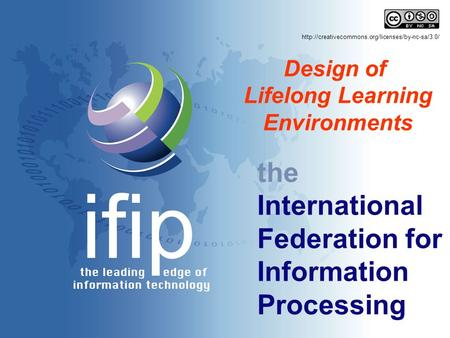 The International Federation for Information Processing Design of Lifelong Learning Environments