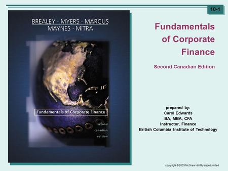 Copyright © 2003 McGraw Hill Ryerson Limited 10-1 prepared by: Carol Edwards BA, MBA, CFA Instructor, Finance British Columbia Institute of Technology.