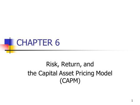 1 CHAPTER 6 Risk, Return, and the Capital Asset Pricing Model (CAPM)