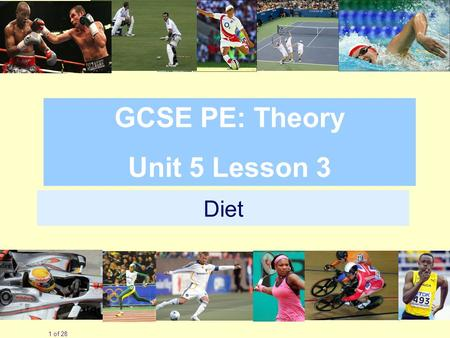 Diet 1 of 28 GCSE PE: Theory Unit 5 Lesson 3. Good work.