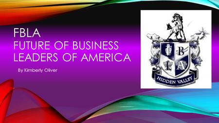 FBLA FUTURE OF BUSINESS LEADERS OF AMERICA By Kimberly Oliver.