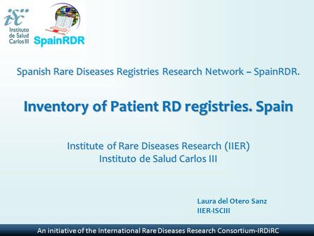 An initiative of the International Rare Diseases Research Consortium-IRDiRC Spanish Rare Diseases Registries Research Network – SpainRDR. Inventory of.