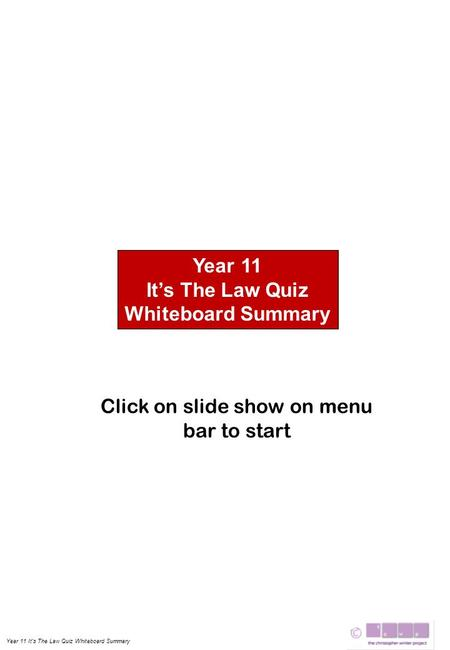 Year 11 It's The Law Quiz Whiteboard Summary Year 11 It's The Law Quiz Whiteboard Summary Click on slide show on menu bar to start.