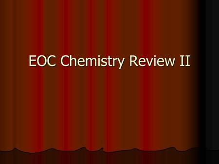 EOC Chemistry Review II. Which is an empirical formula? A. C 2 H 2 B. H 2 0 C. H 2 O 2 D. C 6 H 12 O 6.
