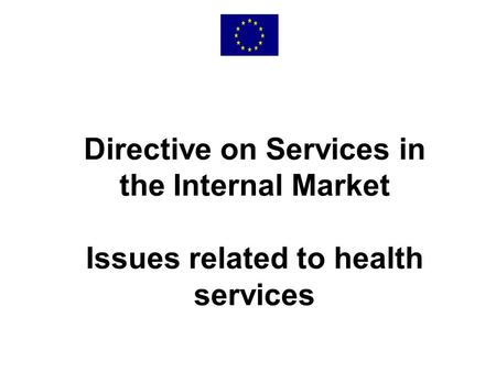 Directive on Services in the Internal Market Issues related to health services.