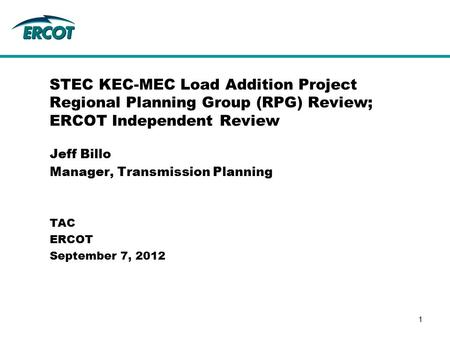 Jeff Billo Manager, Transmission Planning STEC KEC-MEC Load Addition Project Regional Planning Group (RPG) Review; ERCOT Independent Review TAC ERCOT September.