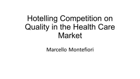 Hotelling Competition on Quality in the Health Care Market Marcello Montefiori.