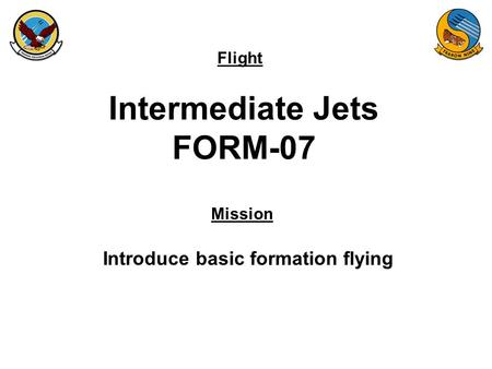 Flight Mission Intermediate Jets FORM-07 Introduce basic formation flying.
