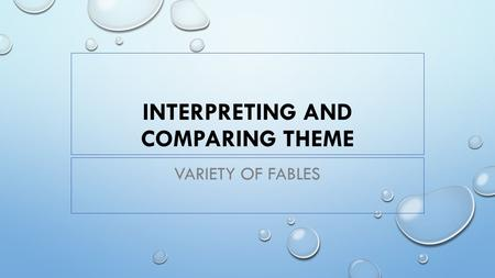 INTERPRETING AND COMPARING THEME VARIETY OF FABLES.