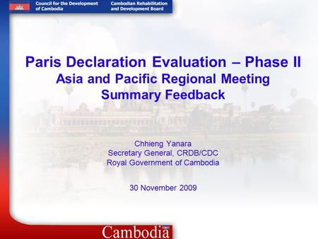 Paris Declaration Evaluation – Phase II Asia and Pacific Regional Meeting Summary Feedback Chhieng Yanara Secretary General, CRDB/CDC Royal Government.