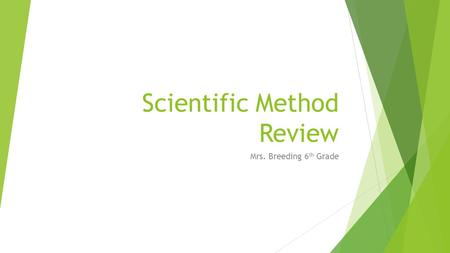 Scientific Method Review Mrs. Breeding 6 th Grade.
