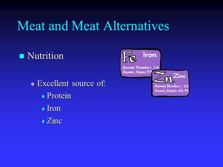 Meat and Meat Alternatives Nutrition Nutrition  Excellent source of:  Protein  Iron  Zinc.