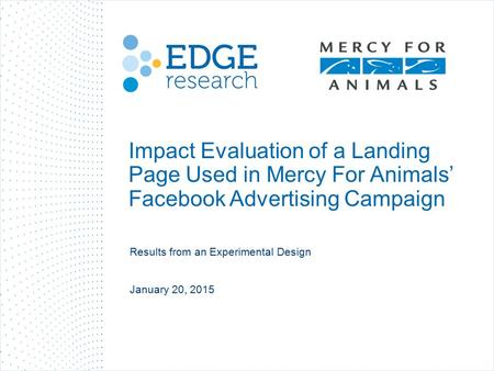 Impact Evaluation of a Landing Page Used in Mercy For Animals' Facebook Advertising Campaign Results from an Experimental Design January 20, 2015.