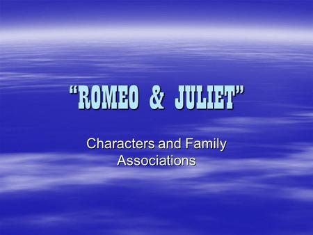 """ROMEO & JULIET"" Characters and Family Associations."