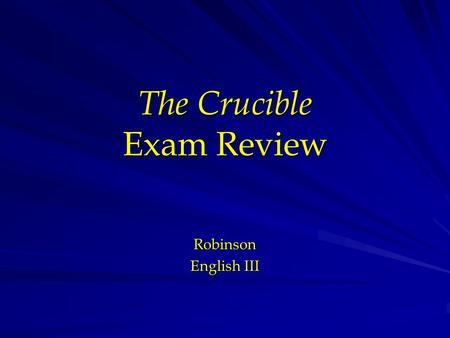 The Crucible Exam Review Robinson English III. Crucible Jeopardy Puritan Background/ McCarthyism Literary Elements Plot Structure Characterization What.