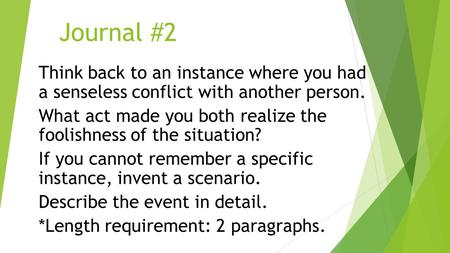 Journal #2 Think back to an instance where you had a senseless conflict with another person. What act made you both realize the foolishness of the situation?
