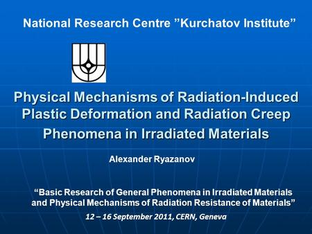 "National Research Centre ""Kurchatov Institute"" Physical Mechanisms of Radiation-Induced Plastic Deformation and Radiation Creep Phenomena in Irradiated."