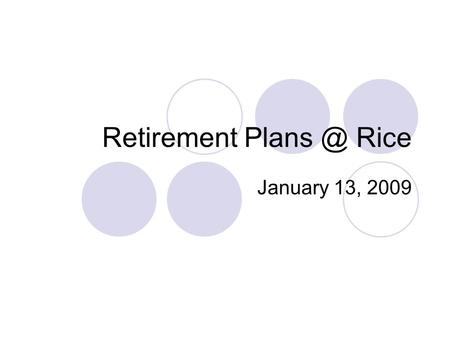 Retirement Rice January 13, 2009. What Plans Are In Place at Rice? Data as of October 31, 2008.