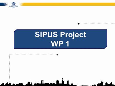SIPUS Project WP 1. WP 1 DEVELOPMENT AND ADVANCEMENT OF NATIONAL LEGISLATIVE FOR INTERNATIONALISATION Two significant documents will be produced in the.