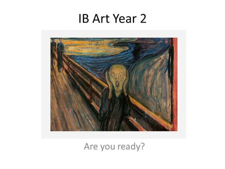 IB Art Year 2 Are you ready?. Due Dates March 9-12 Art show March 24 Process Portfolio April 14 th Comparative study.