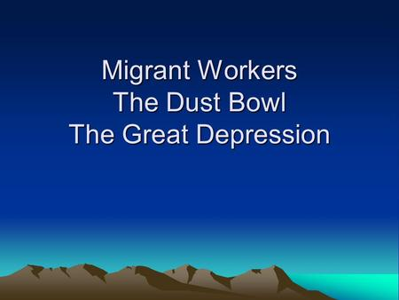 Migrant Workers The Dust Bowl The Great Depression.
