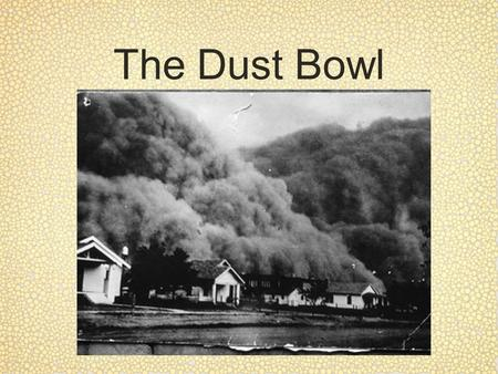The Dust Bowl. Objective By the end of the lesson, students should be able to describe the effects of the stock market. By the end of the lesson, students.