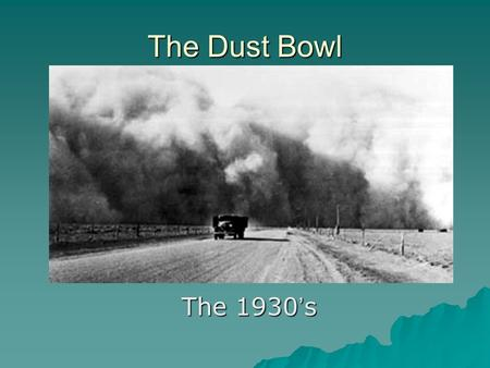 The Dust Bowl The 1930 ' s. The Dust Bowl   MYOmjQO_UMw.