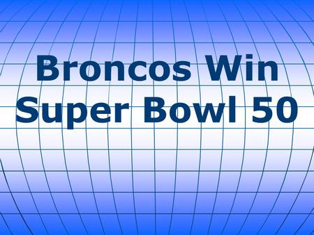 Broncos Win Super Bowl 50. In what may have been the final game of Peyton Manning's 18-year career, the Denver Broncos won Sunday's Super Bowl. They ended.
