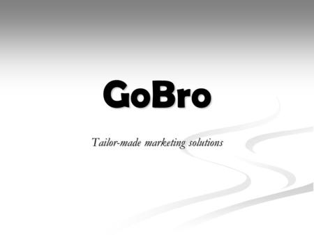 GoBro Tailor-made marketing solutions. Content What is GoBro? What is GoBro? Our core actions Our core actions Why GoBro? Why GoBro? Our pilot customer.