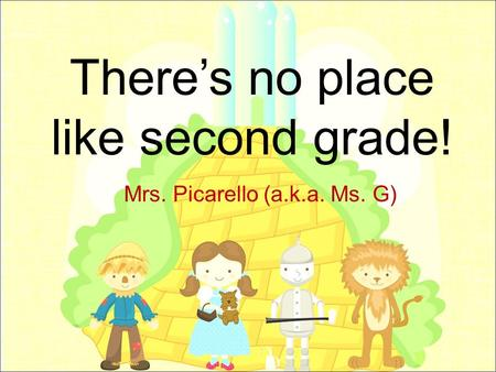 There's no place like second grade! Mrs. Picarello (a.k.a. Ms. G)