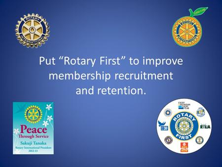 "Put ""Rotary First"" to improve membership recruitment and retention."