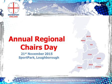 SNOWSPORT ENGLAND The National Governing Body for English Snowsports 1 Annual Regional Chairs Day 21 st November 2015 SportPark, Loughborough.
