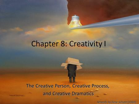 Chapter 8: Creativity I The Creative Person, Creative Process,