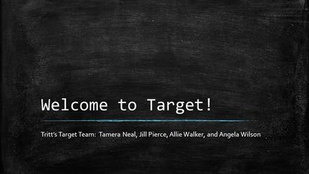 Welcome to Target! Tritt's Target Team: Tamera Neal, Jill Pierce, Allie Walker, and Angela Wilson.