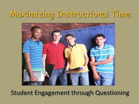 Maximizing Instructional Time Student Engagement through Questioning.