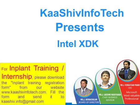 1 KaaShivInfoTech Presents Intel XDK For Inplant Training / Internship, please download the Inplant training registration form from our website www.kaashivinfotech.com.