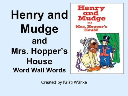 Henry and Mudge and Mrs. Hopper's House Word Wall Words Created by Kristi Waltke.
