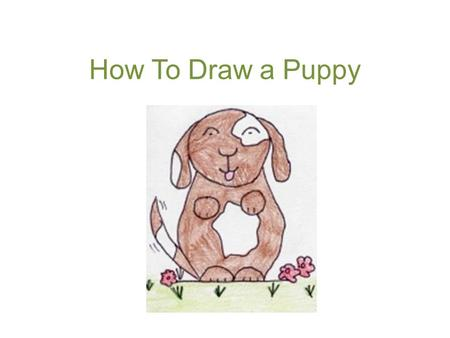 How To Draw a Puppy. 1. Start by drawing a medium-sized circle. This will be the head.