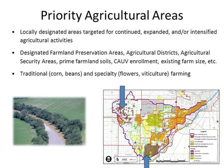 Priority Agricultural Areas Locally designated areas targeted for continued, expanded, and/or intensified agricultural activities Designated Farmland Preservation.
