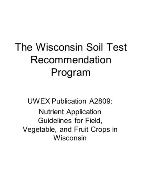 The Wisconsin Soil Test Recommendation Program UWEX Publication A2809: Nutrient Application Guidelines for Field, Vegetable, and Fruit Crops in Wisconsin.
