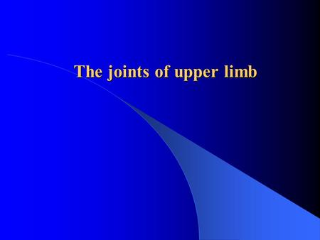 The joints of upper limb. The joints of the girdle of upper limb The joints of free upper limb The sternoclavicular joint: articular disc The acromioclavicular.