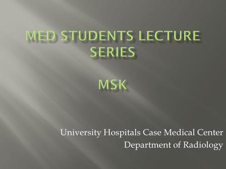 University Hospitals Case Medical Center Department of Radiology.
