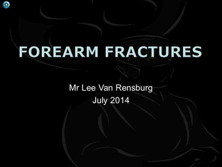 . Mr Lee Van Rensburg July 2014. . . Anterior dislocation of radial head and fracture of the diaphysis of the ulna at any level, with anterior angulation.