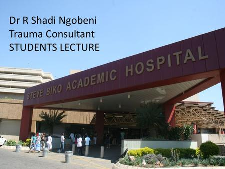Dr R Shadi Ngobeni Trauma Consultant STUDENTS LECTURE.