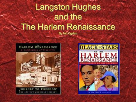 Langston Hughes and the The Harlem Renaissance By Ian Ogden.